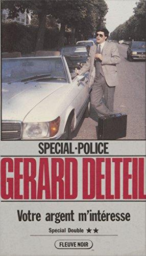 Spécial-police : Votre argent m'intéresse (F.Noir Special) par Gérard Delteil