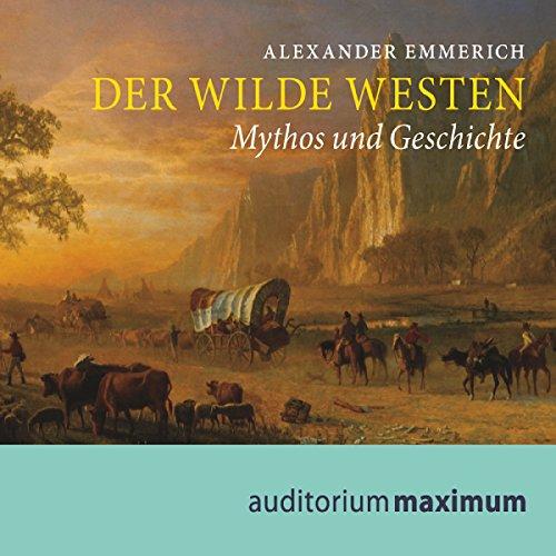 Der Wilde Westen: Mythos und Geschichte Der E-mythos Hörbuch