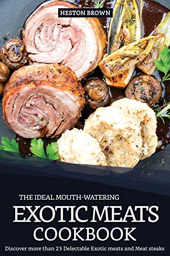 The Ideal Mouth-watering Exotic Meats Cookbook: Discover more than 25 Delectable Exotic meats and Meat steaks (English Edition) -