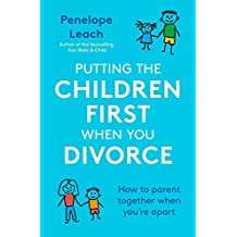 Putting the Children First When You Divorce: How to parent together when you're apart