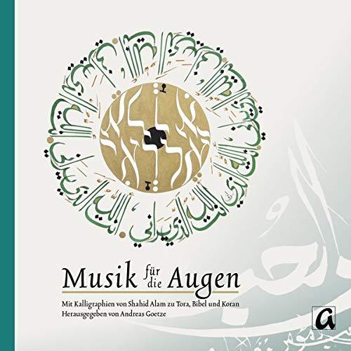 Musik für die Augen: Schrift als Wahrnehmungsraum. Jüdische, christliche und muslimische Perspektiven - Mit Kalligraphien von Shahid Alam zu Tora, Bibel und Koran