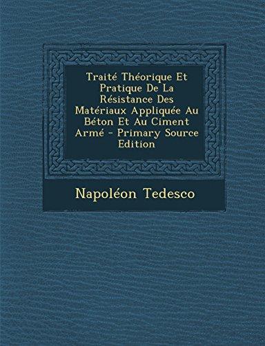 Traite Theorique Et Pratique de La Resistance Des Materiaux Appliquee Au Beton Et Au Ciment Arme - Primary Source Edition