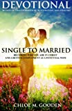 Single to Married Devotional: 30 Days of Tranformation, Restoration, and Healing