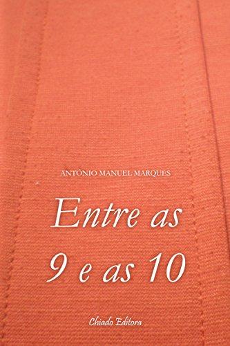 Entre as 9 e as 10 (Portuguese Edition) por António Manuel Marques