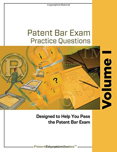 Patent Bar Exam Practice Questions - Vol I (Ed9, Rev 07.2015 post-Dec 16, 2016)