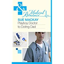 Playboy Doctor to Doting Dad (Mills & Boon Medical)