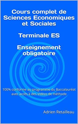 Cours complet de Sciences Economiques et Sociales Terminale ES Enseignement obligatoire: 100% conforme au programme du Baccalauréat avec accès à des vidéos de méthode (French Edition) Video Terminal