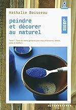 Peindre et décorer au naturel (Tome 1-Faire soi-même peintures pour murs et boiseries, enduits, colles et mortiers) de Nathalie Boisseau