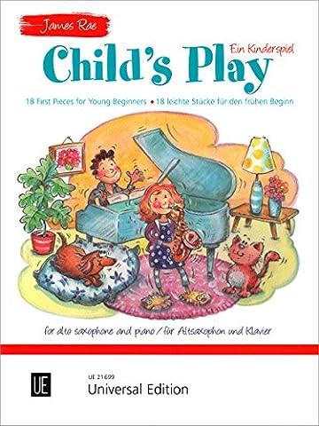 Child's Play - Ein Kinderspiel. Für Altsaxophon und Klavier: 18 leichte Stücke für den frühen Beginn