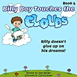 Children's book: Billy Boy Touches the Clouds (rhyming books, motivational books for kids, value tales series, social skills for kids) (Billy Boy's Adventures Book 4)