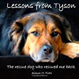 Lessons from Tyson: The true story of a rescue dog who rescued me right back