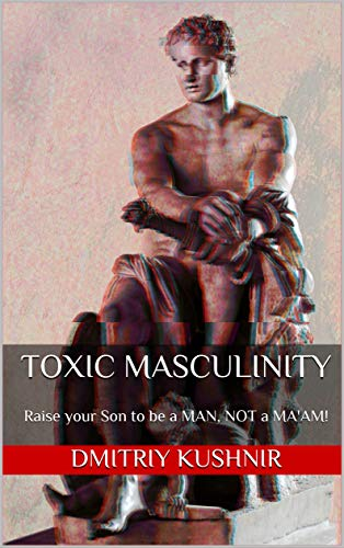 Toxic Masculinity: Raise your Son to be a MAN, NOT a MA'AM! book cover