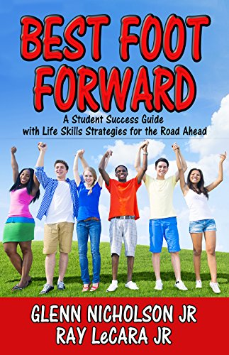 Best Foot Forward: A Student Success Guide with  Life Skills Strategies for the Road Ahead
