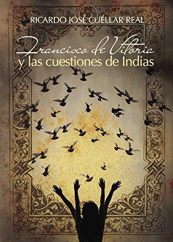 Francisco de Vitoria y las cuestiones de Indias por Ricardo José Cuéllar Real