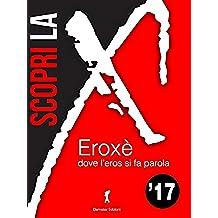 Scopri la X! : Eroxè, dove l'eros si fa parola 2017 (Damster - Eroxè, dove l'eros si fa parola)