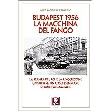 Budapest 1956. La macchina del fango: La stampa del PCI e la rivoluzione ungherese: un caso esemplare di disinformazione