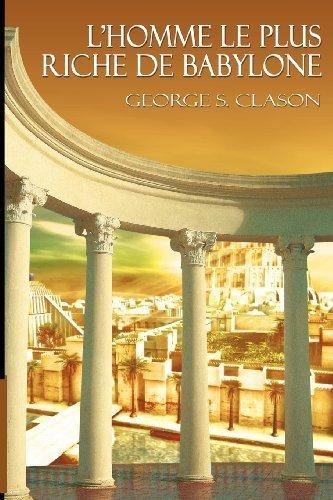 L'Homme Le Plus Riche de Babylone (French Edition) by George Samuel Clason (2012-03-16)