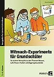 Mitmach-Experimente für Grundschüler: 16 sichere Versuche zu den Themen Wasser, Luft, Feuer, Farben und Aggregatzustände (1. bis 4. Klasse) - Daniel Vonholdt