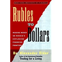 Rubles to Dollars: Making Money on Russia's Exploding Financial Frontier by Alexander Elder (1998-10-01)