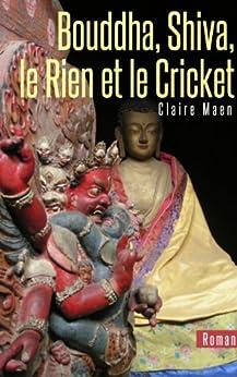 Bouddha, Shiva, le Rien et le Cricket par [Maen, Claire]