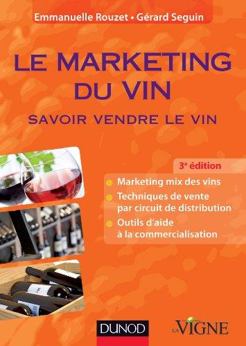 Le marketing du vin - 3e dition - Savoir vendre le vin