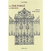 Le Fer Forge en France Vol 1 : XVIe et XVIIe siècles