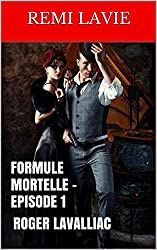 FORMULE MORTELLE - EPISODE 1: ROGER LAVALLIAC (French Edition)