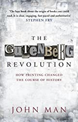 The Gutenberg Revolution: How Printing Changed the Course of History by John Man (2010-05-01)
