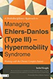 A Multidisciplinary Approach to Managing Ehlers-Danlos (Type III) - Hypermobility Syndrome: Working with the Chronic Complex Patient (English Edition)