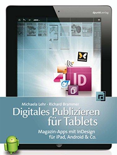 Digitales Publizieren für Tablets: Magazin-Apps mit InDesign für iPad, Android & Co.