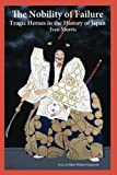 Front cover for the book The Nobility of Failure: Tragic Heroes in the History of Japan by Ivan Morris