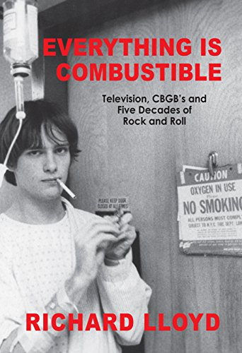 Everything Is Combustible: Television, CBGB's and Five Decades of Rock and Roll: The Memoirs of an Alchemical Guitarist (English Edition)