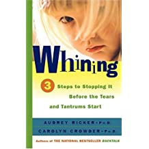BY Ricker, Audrey ( Author ) [ WHINING: 3 STEPS TO STOPPING IT BEFORE THE TEARS AND TANTRUMS START ] Mar-2000 [ Paperback ]