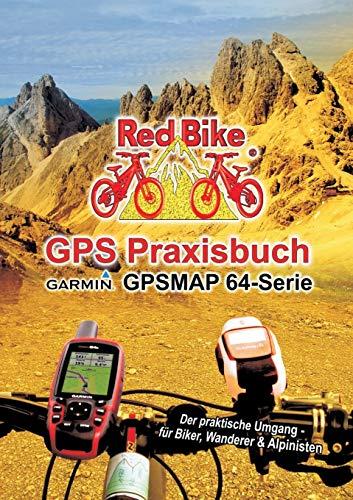 GPS Praxisbuch Garmin GPSMAP64 -Serie: Der praktische Umgang- für Biker, Wanderer & Alpinisten (GPS Praxisbuch-Reihe von Red Bike) Gps-system Für Pc