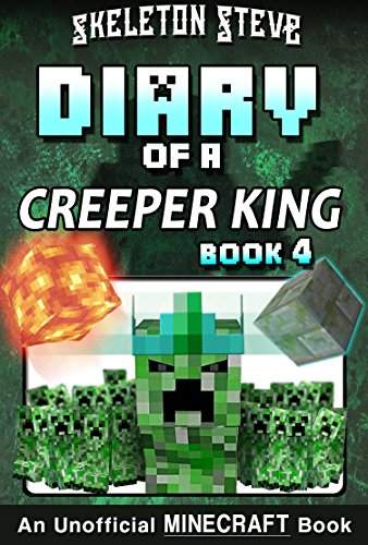 Diary of a Minecraft Creeper King - Book 4: Unofficial ...