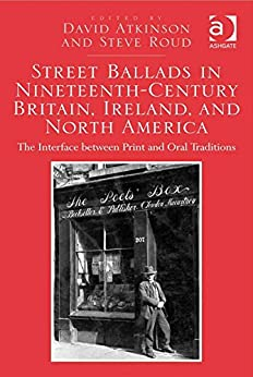 Street Ballads in Nineteenth-Century Britain, Ireland, and North America: The Interface between Print and Oral Traditions par [Atkinson, David, Roud, Steve]