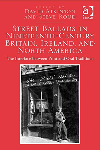 Street Ballads in Nineteenth-Century Britain, Ireland, and North America: The Interface between Print and Oral Traditions (English Edition)