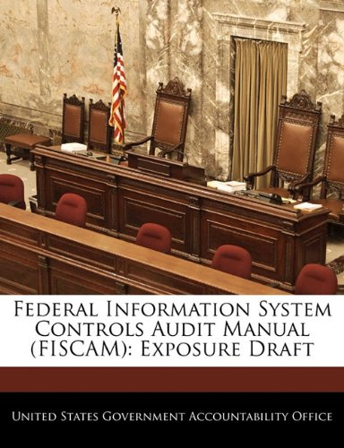 Federal Information System Controls Audit Manual (FISCAM): Exposure Draft