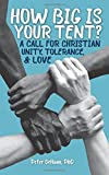 How Big is Your Tent?: A Call for Christian Unity, Tolerance, and Love
