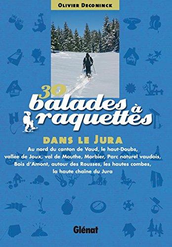 30 balades  raquettes dans le Jura: Franco-Suisse