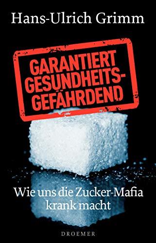 Garantiert gesundheitsgefährdend: Wie uns die Zucker-Mafia krank macht - Die Zucker