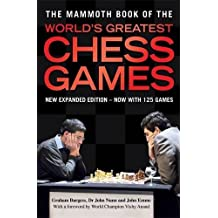 The Mammoth Book of the World's Greatest Chess Games: New edn (Mammoth Books) by Graham Burgess (2010-09-30)