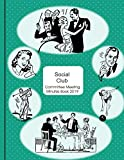 Committee Meeting Minutes Book 2019: Social Club design - Calendar Monthly Activity Planner for Club Office Bearers (Club Calendars for Meeting Minutes Log & Notes, Band 2019)