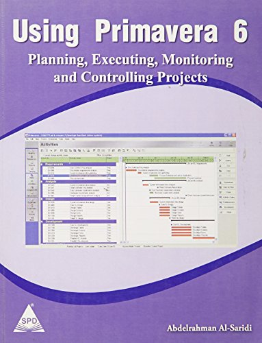 Using Primavera 6: Planning, Executing, Monitoring and Controlling Projects - Vol.1
