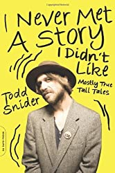 I Never Met a Story I Didn't Like: Mostly True Tall Tales by Todd Snider (2014-05-15)