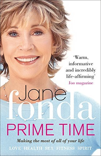 Prime Time: Love, Health, Sex, Fitness, Friendship, Spirit; Making the Most of All of Your Life by Jane Fonda (2012-06-21)