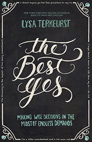 The Best Yes: Making Wise Decisions in the Midst of Endless Demands por Lysa TerKeurst