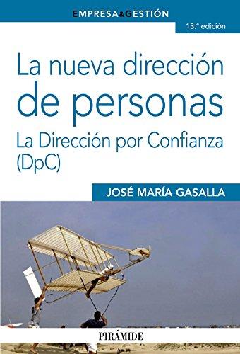 La nueva dirección de personas: La Dirección por Confianza (DpC) (Empresa Y Gestión)