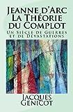 Jeanne d'Arc : La Théorie du Complot: Un Siècle de Guerres et de Dévastations