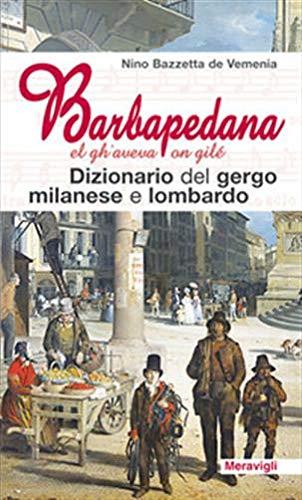 Barbapedana. El gh'aveva on gilé. Dizionario del gergo milanese e lombardo
